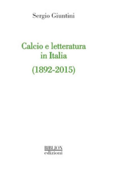 Calcio e letteratura in Italia (1892-2015) - Sergio Giuntini | Thecosgala.com