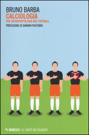 Calciologia. Per un'antropologia del football - Bruno Barba pdf epub