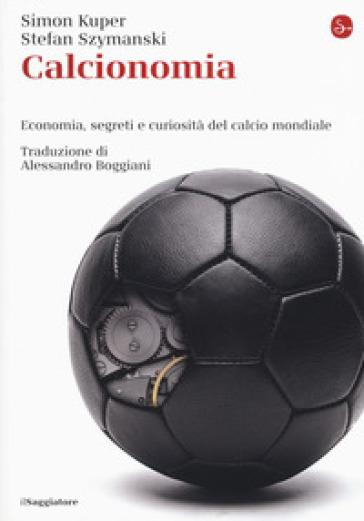 Calcionomia. Economia, segreti e curiosità del calcio mondiale - Simon Kuper | Ericsfund.org