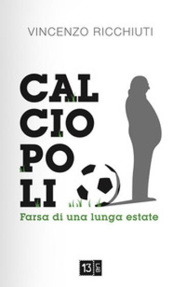 Calciopoli, farsa di una lunga estate - Vincenzo Ricchiuti | Thecosgala.com