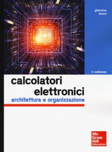 Calcolatori elettronici. Architettura e organizzazione - Giacomo Bucci | Thecosgala.com