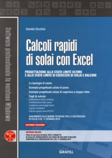 Calcoli rapidi di solai con Excel. Progettazione allo stato limite ultimo e allo stato limite di esercizio di solai e balconi. Con software - Davide Cicchini |