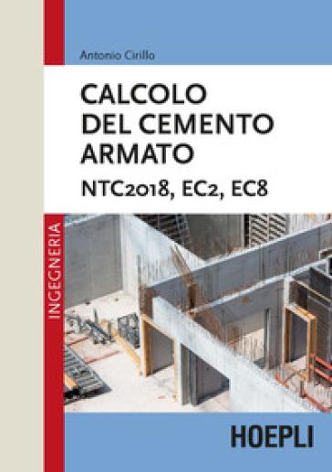 Calcolo del cemento armato. NTC2018, EC2, EC8 - Antonio Cirillo | Thecosgala.com