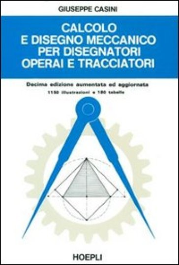 Calcolo e disegno meccanico per disegnatori operai e tracciatori - G. Casini | Kritjur.org