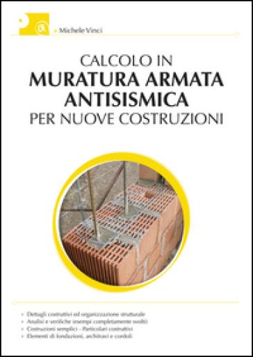 Calcolo della muratura armata antisismica per nuove costruzioni - Michele Vinci |