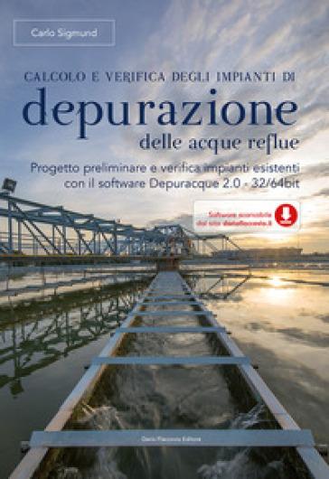 Calcolo e verifica degli impianti di depurazione delle acque reflue. Con software - Carlo Sigmund | Thecosgala.com