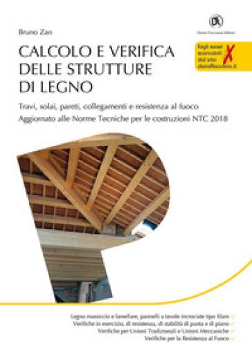 Calcolo e verifica delle strutture di legno. Con fogli excel scaricabili dal sito darioflaccovio.it - Bruno Zan |