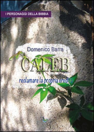 Caleb, reclamare la propria eredità - Domenico Barra |