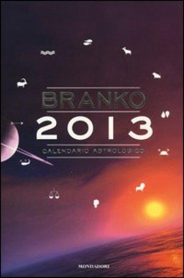 Calendario astrologico 2013. Guida giornaliera segno per segno - Branko |