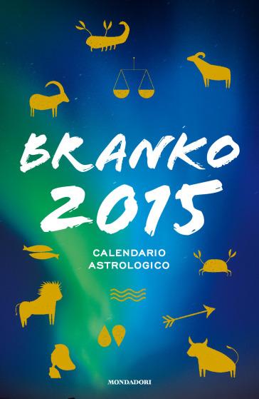 Calendario astrologico 2015. Guida giornaliera segno per segno - Branko |