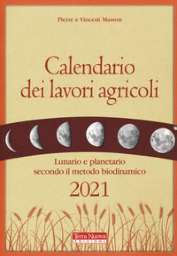 Calendario dei lavori agricoli 2021. Lunario e planetario secondo