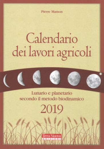 Calendario dei lavori agricoli 2019. Lunario e planetario secondo il metodo biodinamico - Pierre Masson  