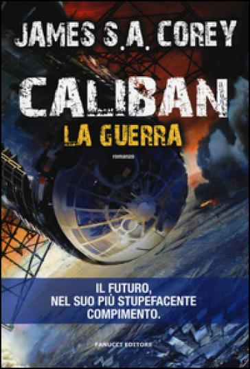 Caliban. La guerra. The Expanse. 2. - James S. A. Corey | Rochesterscifianimecon.com