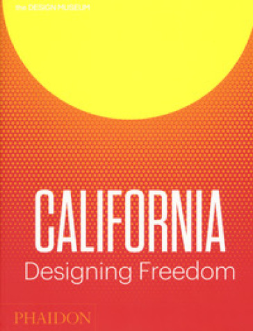 California. Designing freedom. Ediz. a colori - Justin McGuirk |