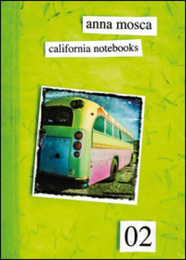 California notebooks 02. Ediz. italiana e inglese - Anna Mosca  