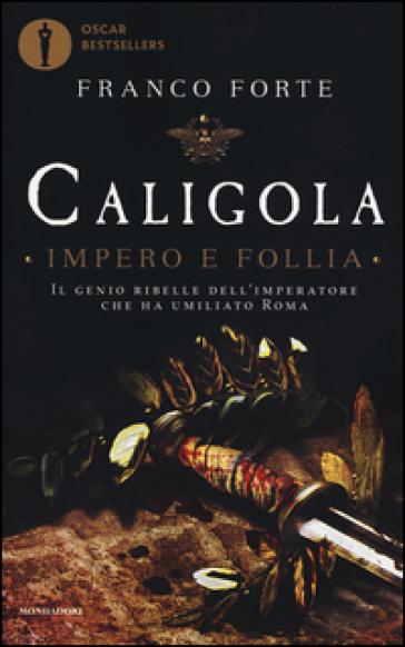 Caligola. Impero e follia - Franco Forte |