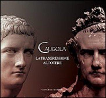 Caligola. La trasgressione al potere - G. Ghini |