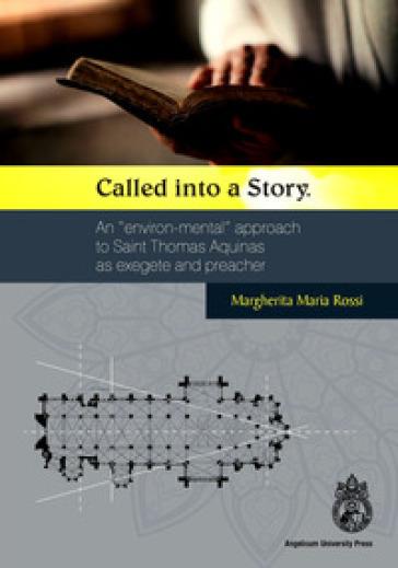 Called into a Story. An «environ-mental» approach to Saint Thomas as exegete and preacher. Ediz. integrale - Margherita Maria Rossi  