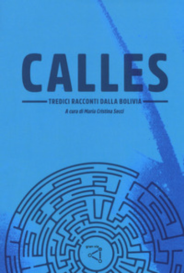 Calles. Tredici racconti dalla Bolivia - M. C. Secci |