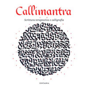 Callimantra. Scrittura terapeutica e calligrafia. Ediz. illustrata - Luca Bendandi | Rochesterscifianimecon.com