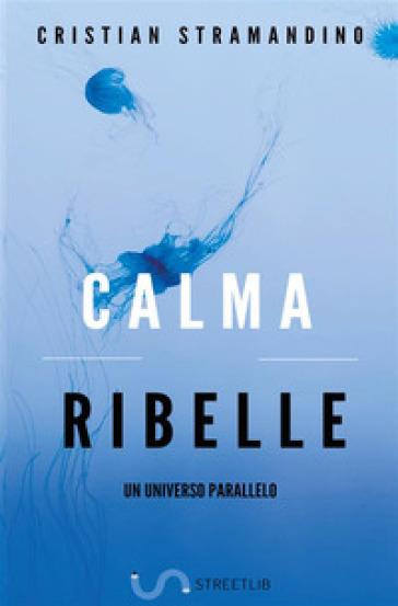 Calma ribelle - Cristian Stramandino  
