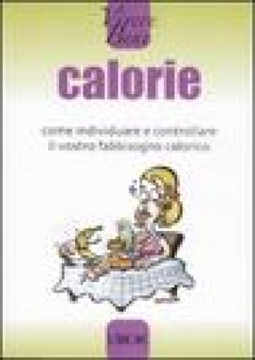 Calorie. Come individuare e controllare il vostro fabbisogno calorico - M. Moglioni |