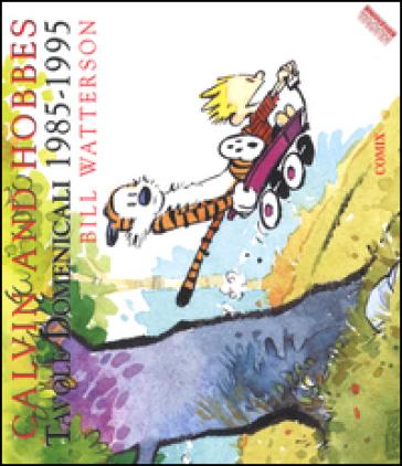 Calvin and Hobbes. Tavole domenicali (1985-1995) - Bill Watterson |