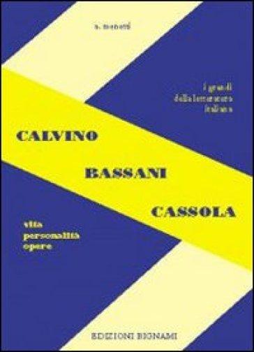 Calvino, Bassani, Cassola. Vita, personalità, opere. Per le Scuole superiori - Alfredo Menetti | Kritjur.org
