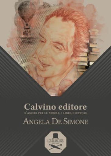 Calvino editore. L'amore per le parole, i libri, i lettori - Angela De Simone pdf epub
