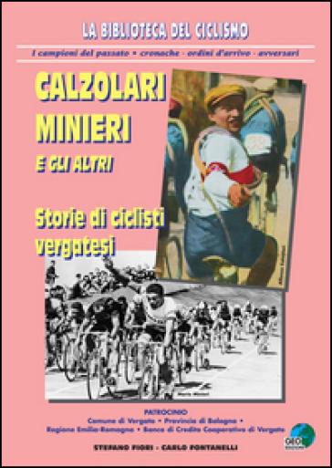 Calzolari, Minieri e gli altri. Storie di ciclisti vergatesi - Carlo Fontanelli |