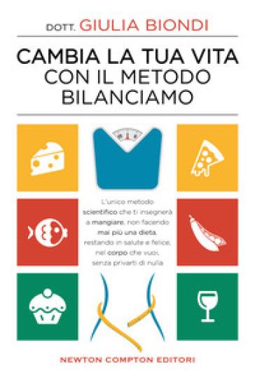 Cambia la tua vita con il metodo Bilanciamo - Giulia Biondi - Libro -  Mondadori Store