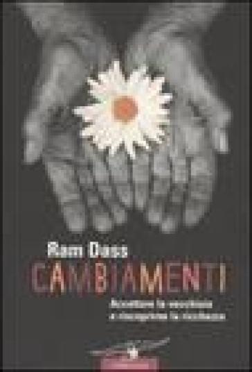 Cambiamenti. Accettare la vecchiaia e riscoprirne la ricchezza - Ram Dass  