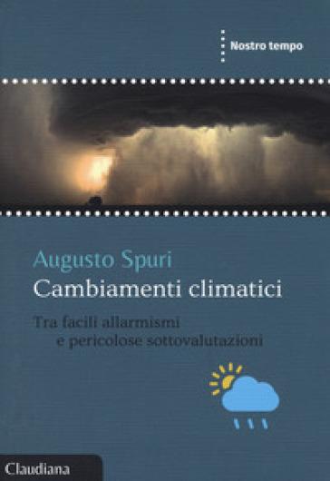 Cambiamenti climatici. Tra facili allarmismi e pericolose sottovalutazioni - Augusto Spuri pdf epub