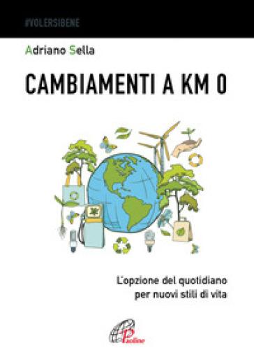 Cambiamenti a km 0. L'opzione del quotidiano per nuovi stili di vita - Adriano Sella pdf epub