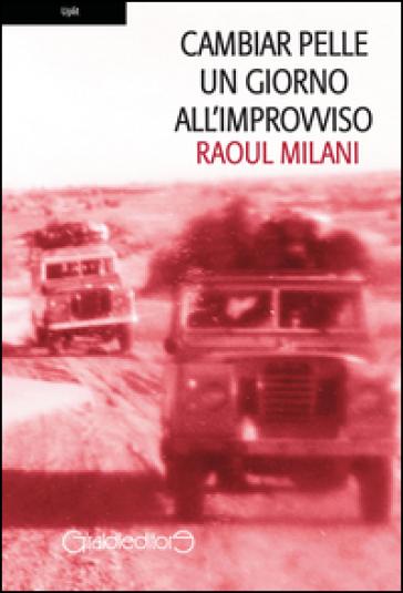 Cambiar pelle un giorno all'improvviso - Raoul Milani |