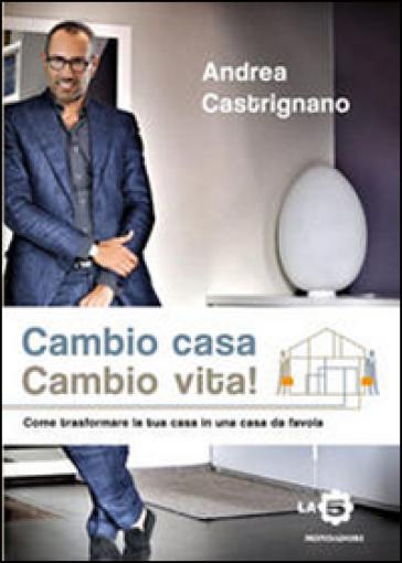 Cambio casa, cambio vita! Ediz. illustrata - Andrea Castrignano | Thecosgala.com