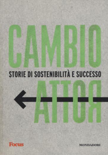 Cambio rotta. Storie di sostenibilità e successo - Rebecca De Fiore |