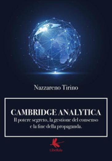 Cambridge Analytica. Il potere segreto, la gestione del consenso e la fine della propaganda - Nazzareno Tirino | Jonathanterrington.com