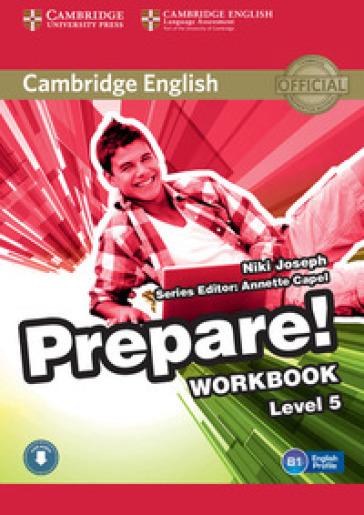 Cambridge English prepare! Level 5. Workbook. Per le Scuole superiori. Con CD Audio. Con espansione online - Joanna Kosta |