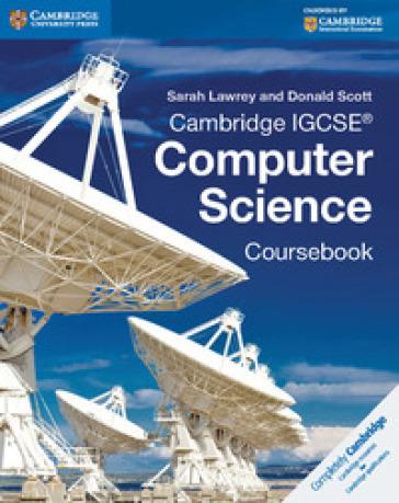 Cambridge IGCSE computer science. Coursebook. Per le Scuole superiori. Con espansione online - Sarah Lawrey |