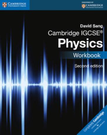 Cambridge IGCSE physics. Workbook. Per le Scuole superiori. Con espansione online - David Sang   Jonathanterrington.com
