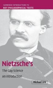 Cambridge Introductions to Key Philosophical Texts   Nietzsche s The Gay Science: An Introduction
