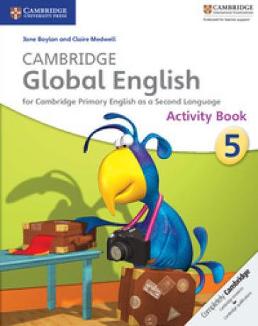 Cambridge global English. Stage 5. Activity book. Per la Scuola media