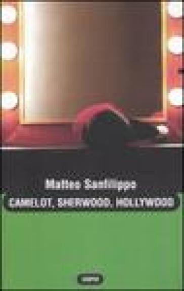 Camelot, Sherwood, Hollywood - Matteo Sanfilippo | Rochesterscifianimecon.com