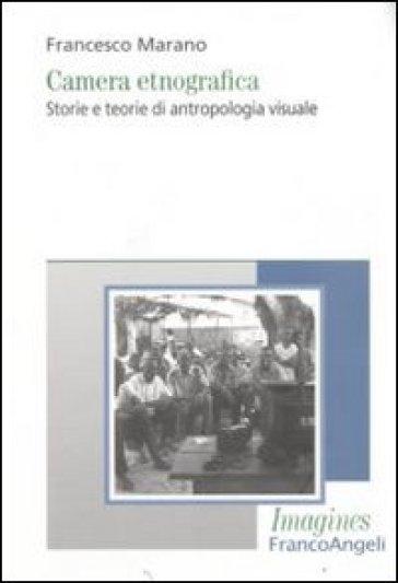 Camera etnografica. Storie e teorie di antropologia visuale - Francesco Marano pdf epub
