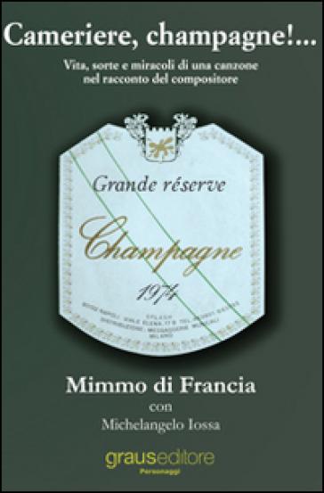 Cameriere, champagne!... Vita, sorte e miracoli di una canzone nel racconto del suo compositore