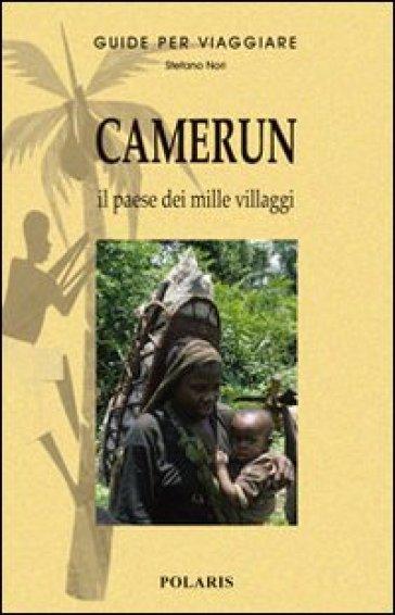 Camerun. Il paese dai mille villaggi - Stefano Nori   Rochesterscifianimecon.com