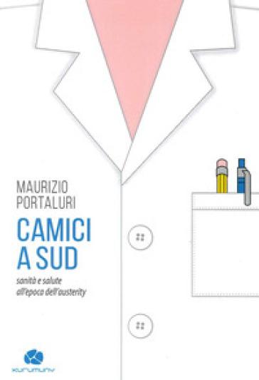 Camici a sud. Sanità e salute all'epoca dell'austerity - Maurizio Portaluri pdf epub