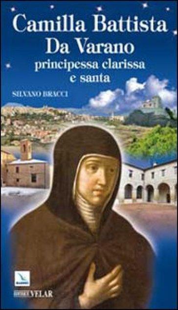 Camilla Battista Da Varano. Principessa, clarissa e santa - Silvano Bracci | Kritjur.org