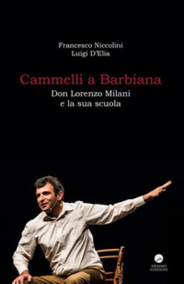 Cammelli a Barbiana. Don Lorenzo Milani e la sua scuola - Francesco Niccolini |